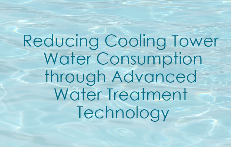 Reducing Cooling Tower Water Consumption Through Advanced